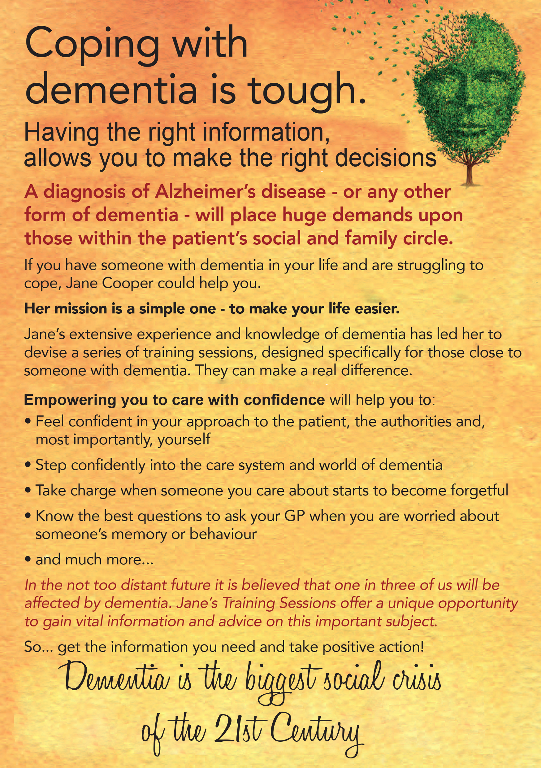 Alzheimer's disease- dementia - will place huge demands on those within the patients social and family circle